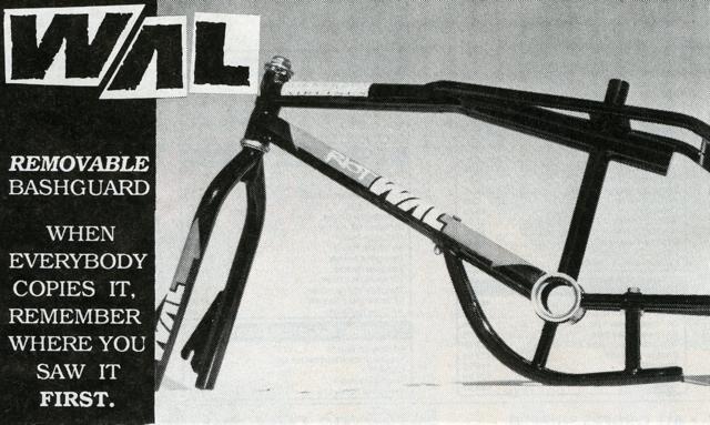 Ron Wilkerson behauptete 1989 in einer Werbung, dass der WAL Riot der erste Rahmen aller Zeiten mit einem (abschraubbaren) Bashguard sei. Doch so richtig lässt sich der Wahrheitsgehalt dieser Behauptung leider nicht mehr nachvollziehen, denn zu dieser Zeit kamen diverse Rahmen mit Bashguard fast zeitgleich auf den Markt.